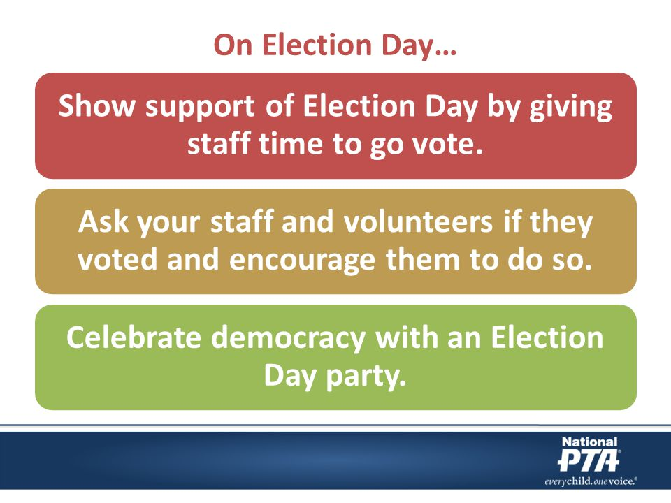 On Election Day… Show support of Election Day by giving staff time to go vote.
