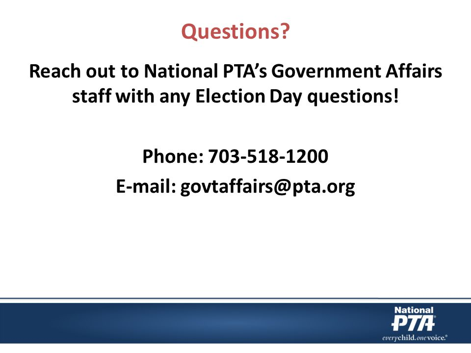 Questions. Reach out to National PTA's Government Affairs staff with any Election Day questions.