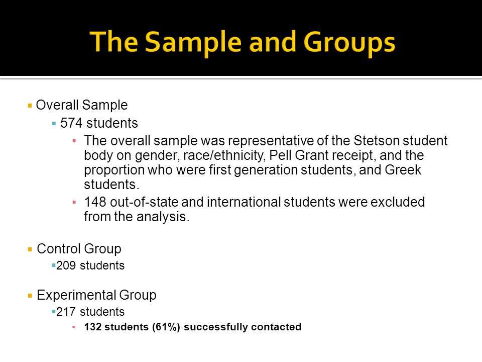  Overall Sample  574 students ▪The overall sample was representative of the Stetson student body on gender, race/ethnicity, Pell Grant receipt, and the proportion who were first generation students, and Greek students.