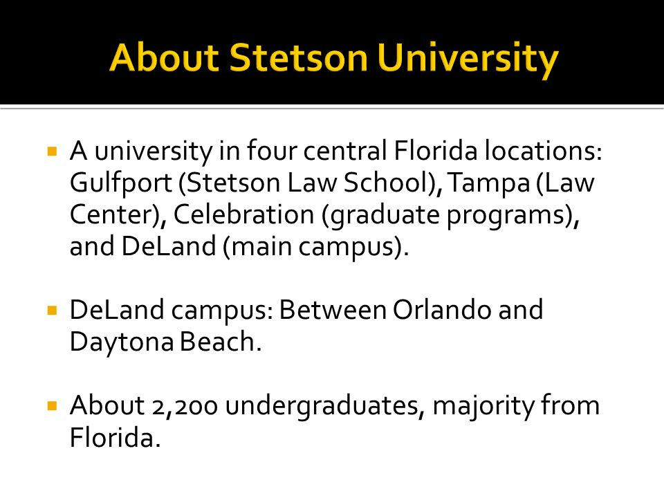  A university in four central Florida locations: Gulfport (Stetson Law School), Tampa (Law Center), Celebration (graduate programs), and DeLand (main campus).