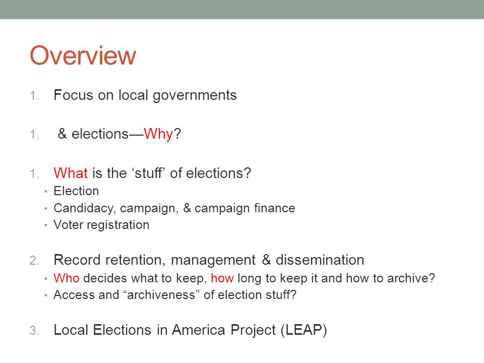 Overview 1. Focus on local governments 1. & elections—Why? 1. What is the 'stuff' of elections? Election Candidacy, campaign, & campaign finance Voter