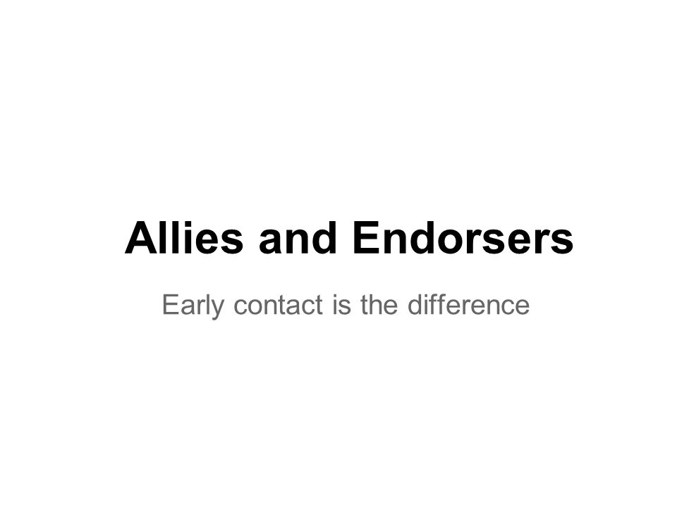 Allies and Endorsers Early contact is the difference