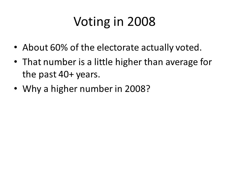 Voting in 2008 About 60% of the electorate actually voted.