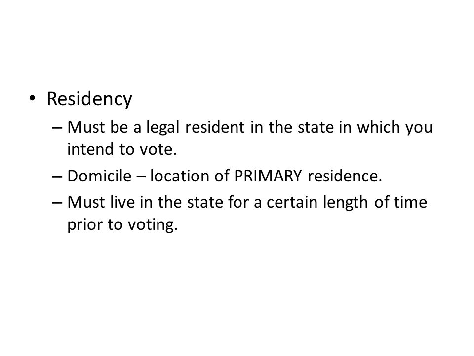 Residency – Must be a legal resident in the state in which you intend to vote.