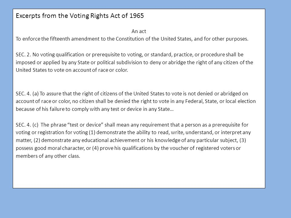 Excerpts from the Voting Rights Act of 1965 An act To enforce the fifteenth amendment to the Constitution of the United States, and for other purposes.