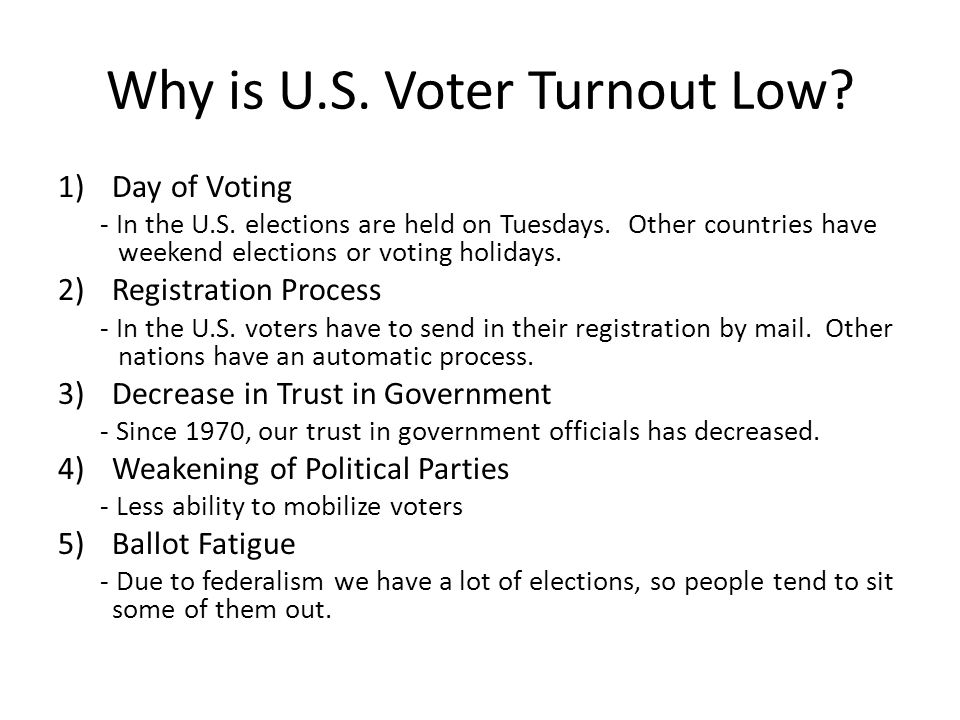 Why is U.S.Voter Turnout Low. 1)Day of Voting - In the U.S.