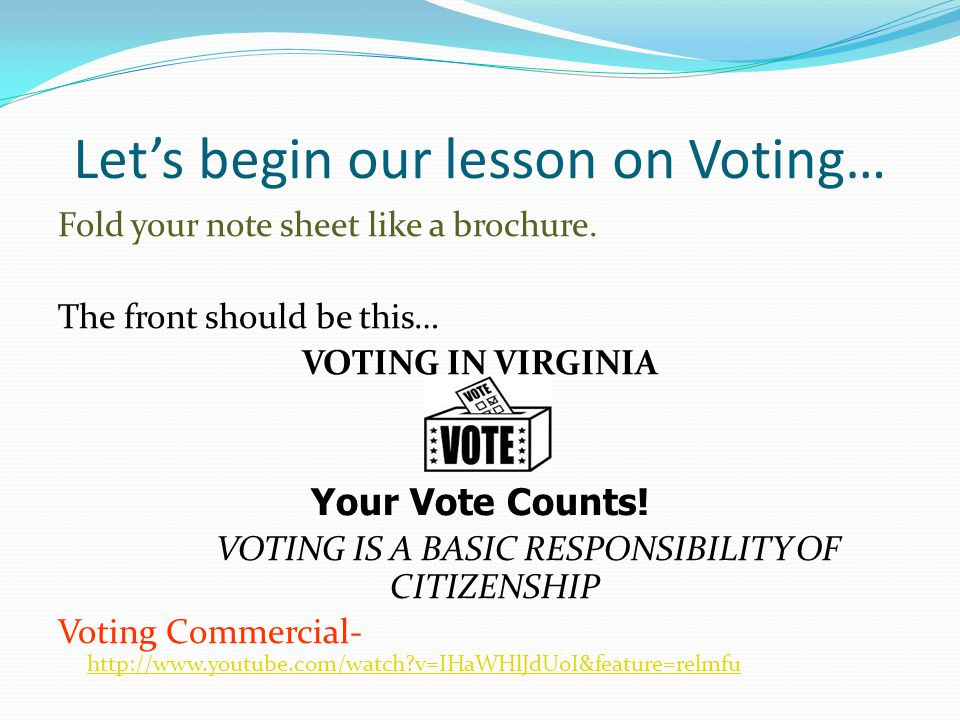 Let's begin our lesson on Voting… Fold your note sheet like a brochure.
