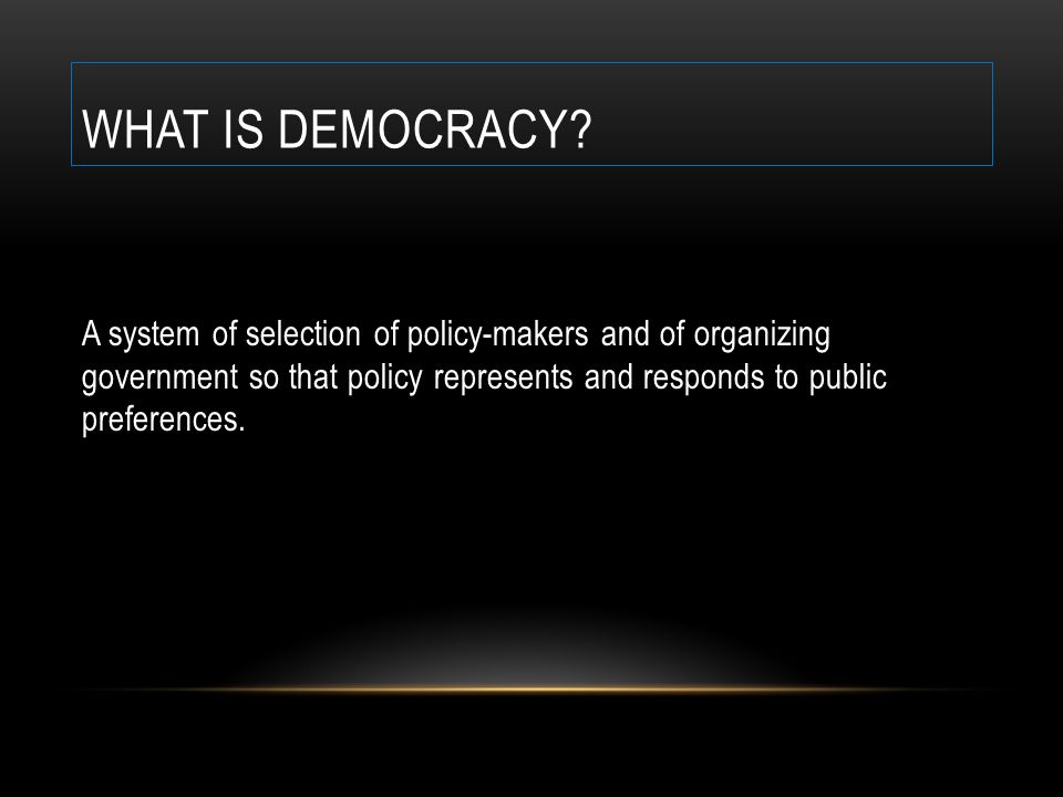 WHAT IS DEMOCRACY.