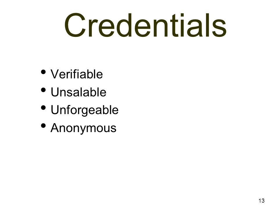 Credentials Verifiable Unsalable Unforgeable Anonymous 13