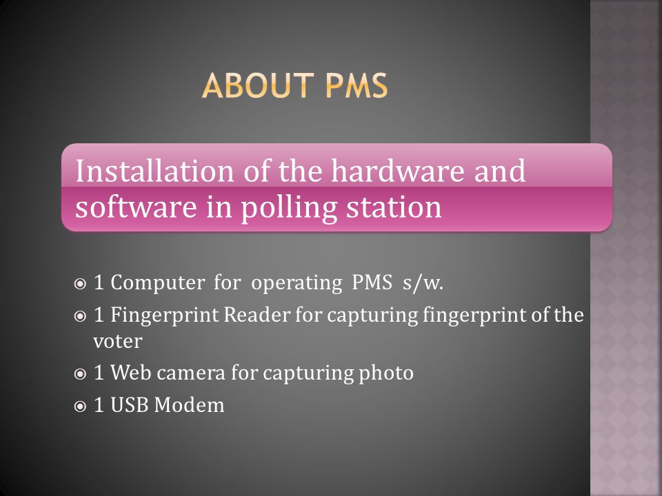  A Poll Monitoring System introduced in Valpoi Bye Poll 2010 in stand alone mode.