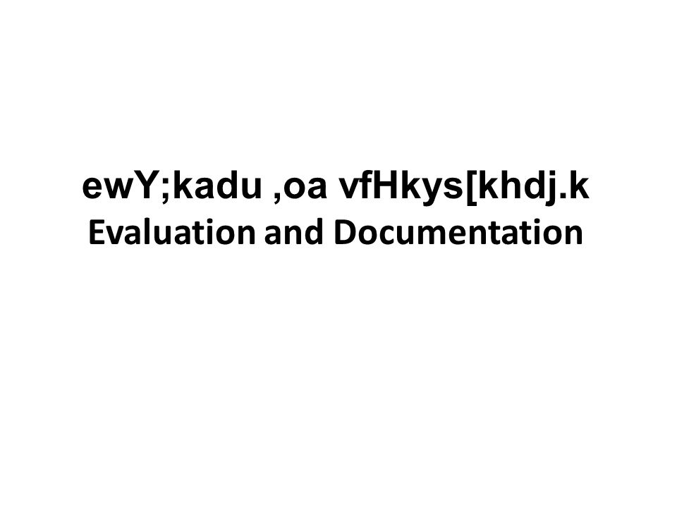 ewY;kadu,oa vfHkys[khdj.k Evaluation and Documentation