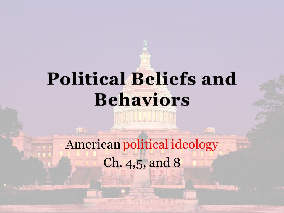 American political ideology Ch. 4,5, and 8