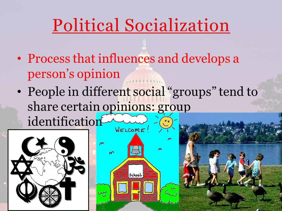 Process that influences and develops a person's opinion People in different social groups tend to share certain opinions: group identification