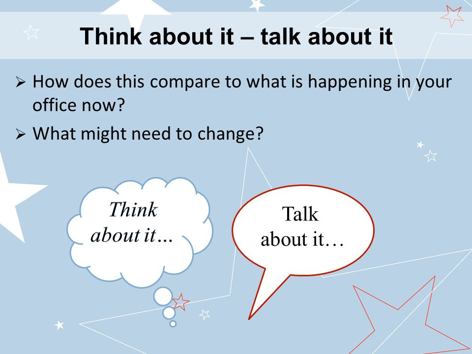 Think about it – talk about it  How does this compare to what is happening in your office now.