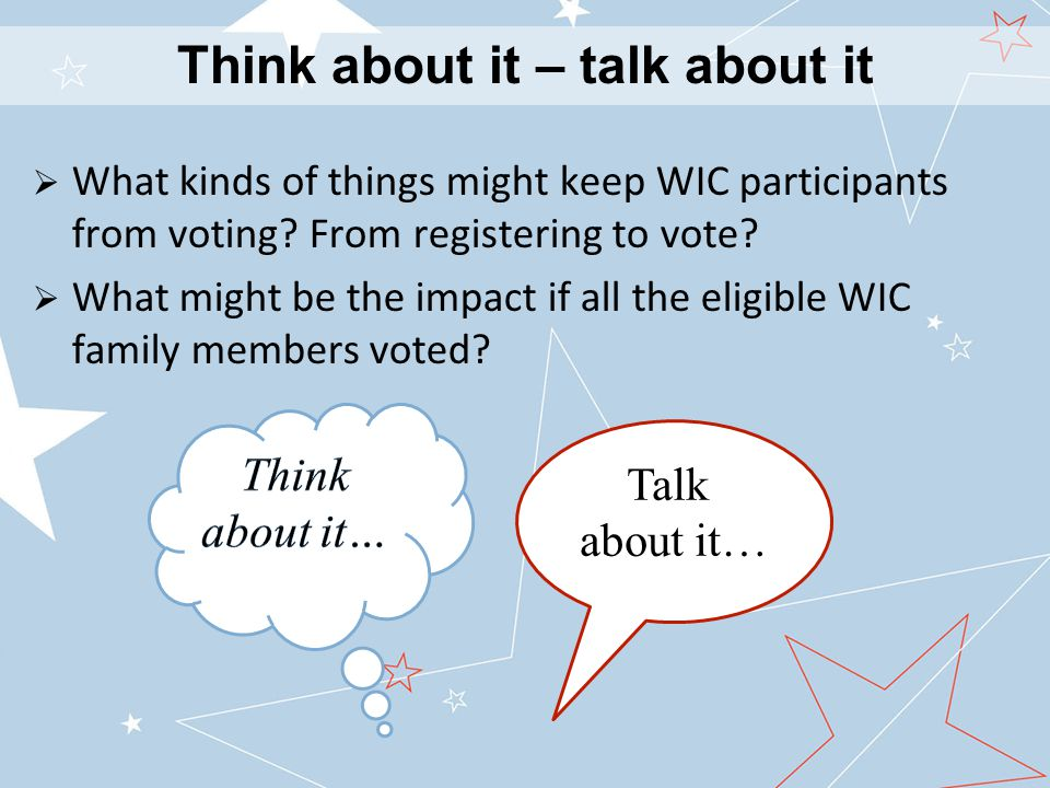 Think about it – talk about it  What kinds of things might keep WIC participants from voting.