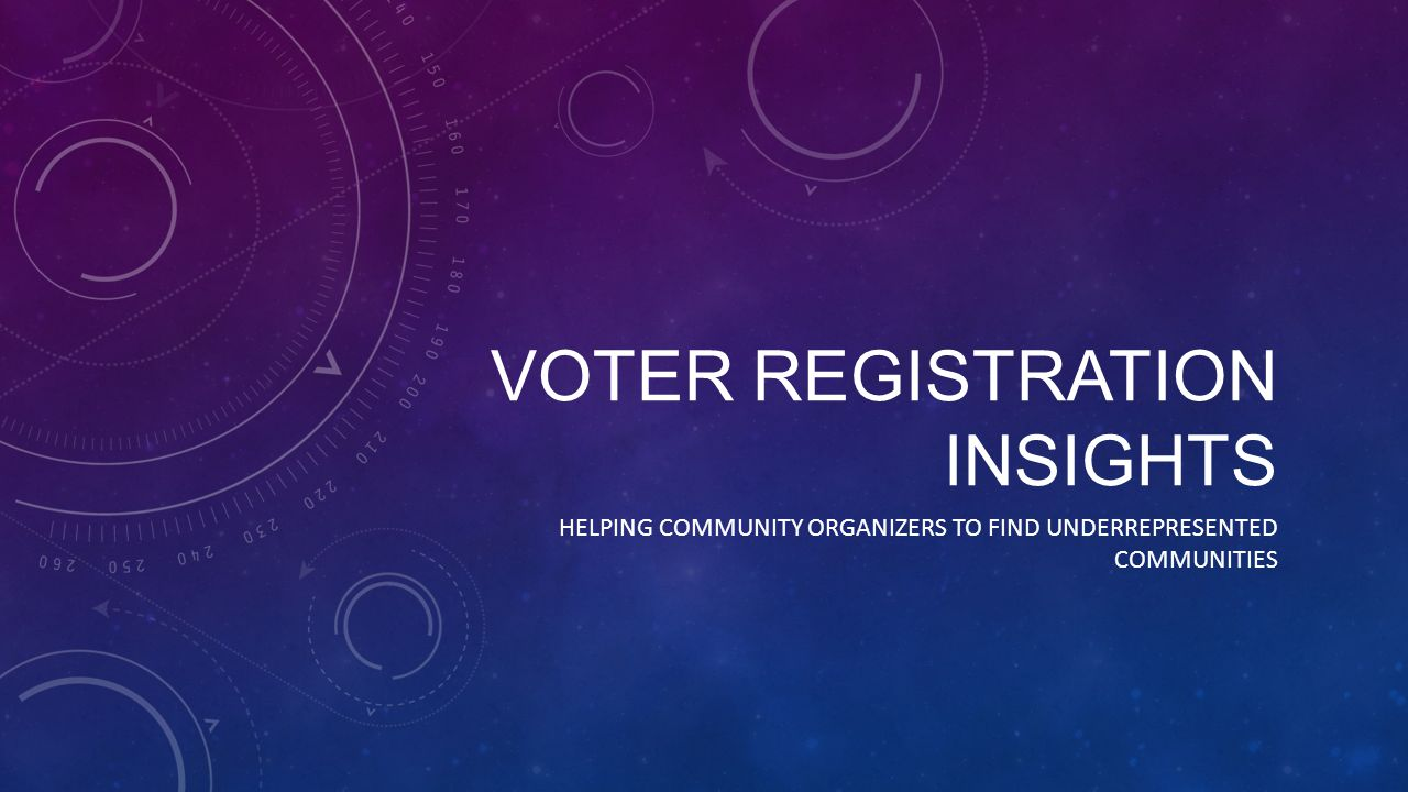 VOTER REGISTRATION INSIGHTS HELPING COMMUNITY ORGANIZERS TO FIND UNDERREPRESENTED COMMUNITIES