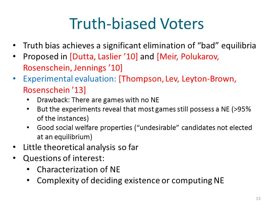 """Truth-biased Voters Truth bias achieves a significant elimination of """"bad"""" equilibria Proposed in [Dutta, Laslier '10] and [Meir, Polukarov, Rosensche"""