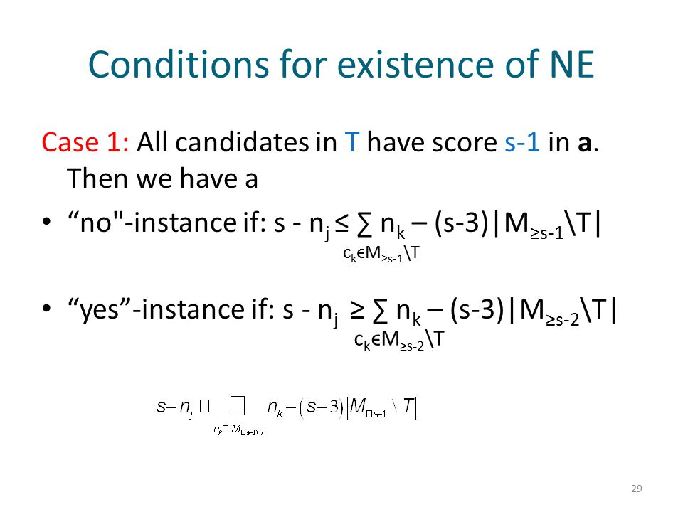 """Conditions for existence of NE Case 1: All candidates in T have score s-1 in a. Then we have a """"no"""