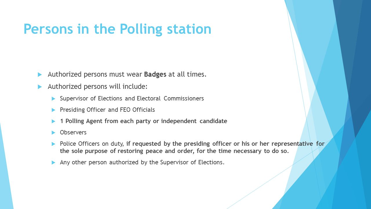 Persons in the Polling station  Authorized persons must wear Badges at all times.