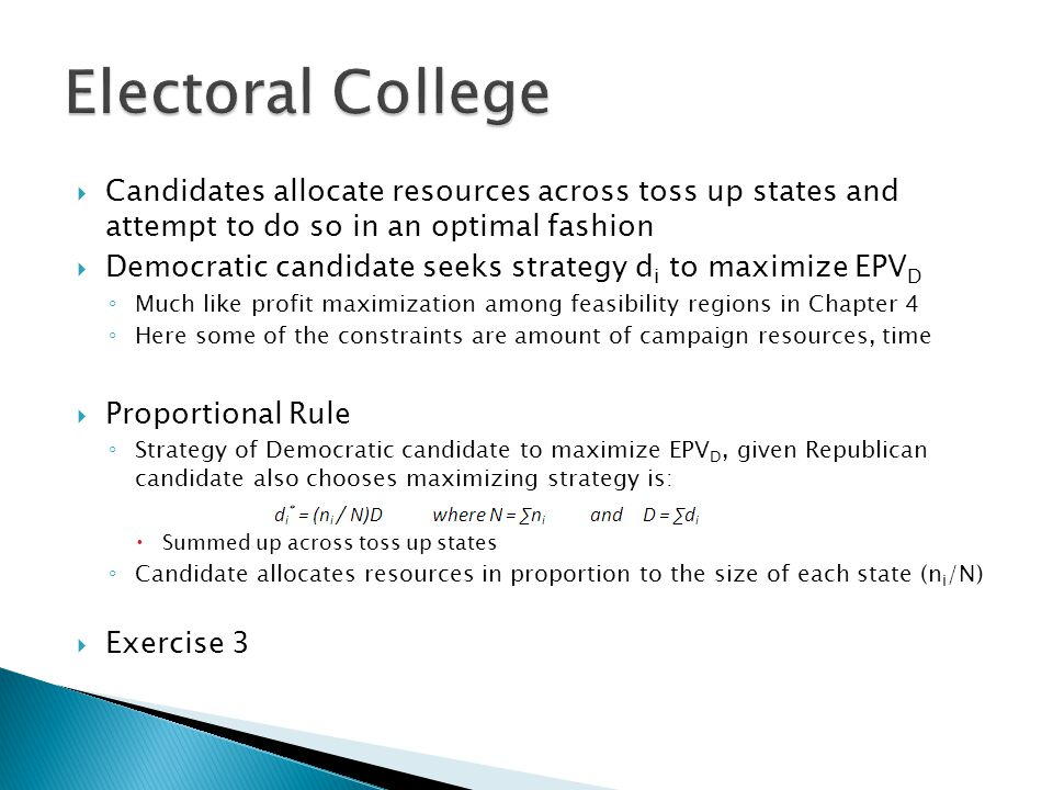  Candidates allocate resources across toss up states and attempt to do so in an optimal fashion  Democratic candidate seeks strategy d i to maximize