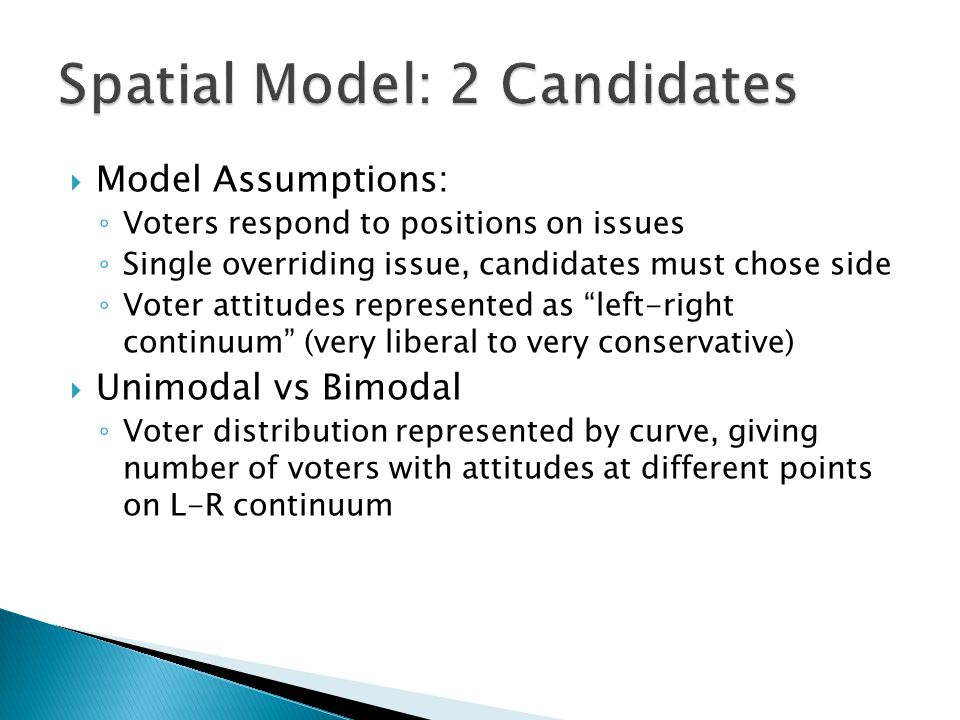 """ Model Assumptions: ◦ Voters respond to positions on issues ◦ Single overriding issue, candidates must chose side ◦ Voter attitudes represented as """"l"""