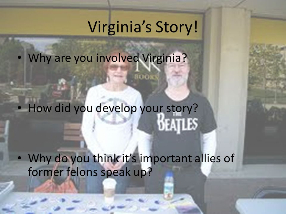 Virginia's Story. Why are you involved Virginia. How did you develop your story.