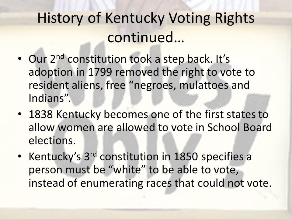 Kentucky Voting Rights, continued some more In 1851 Kentucky began disenfranchising ALL former felons for life.