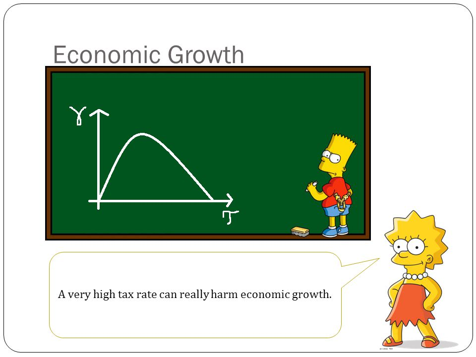 Economic Growth … then, the tax becomes too high and after-tax return to capital decreases too much and disencourages capital accumulation, the main driver of growth!