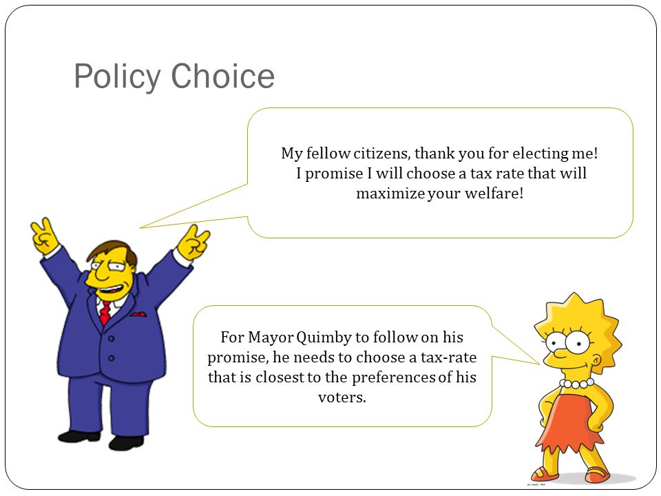 Policy Choice What tax rate shall I set. Mr.