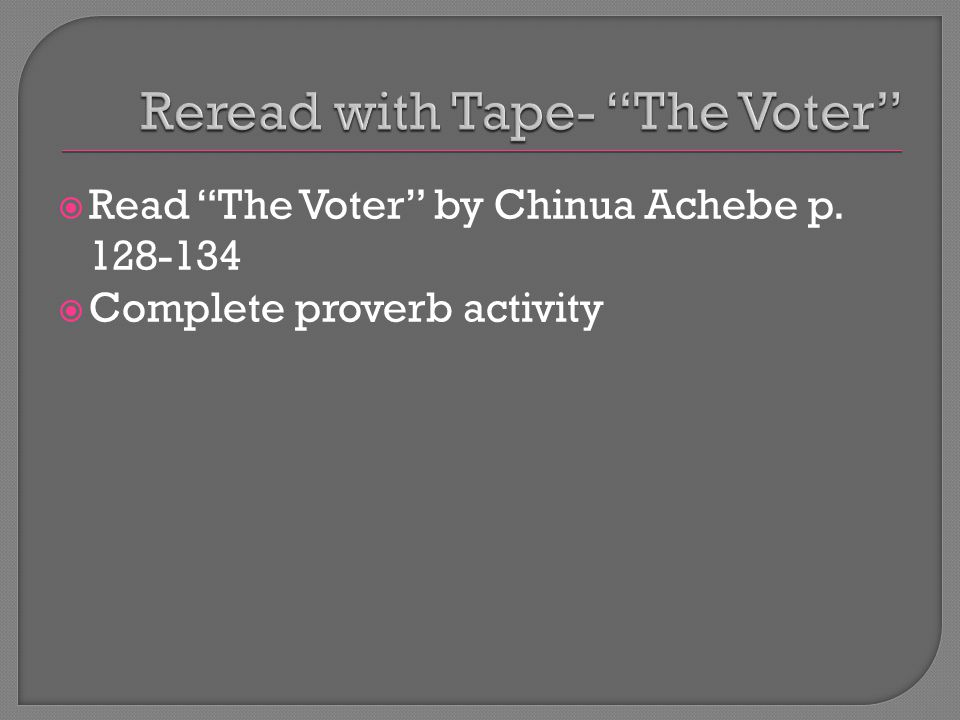  Read The Voter by Chinua Achebe p. 128-134  Complete proverb activity