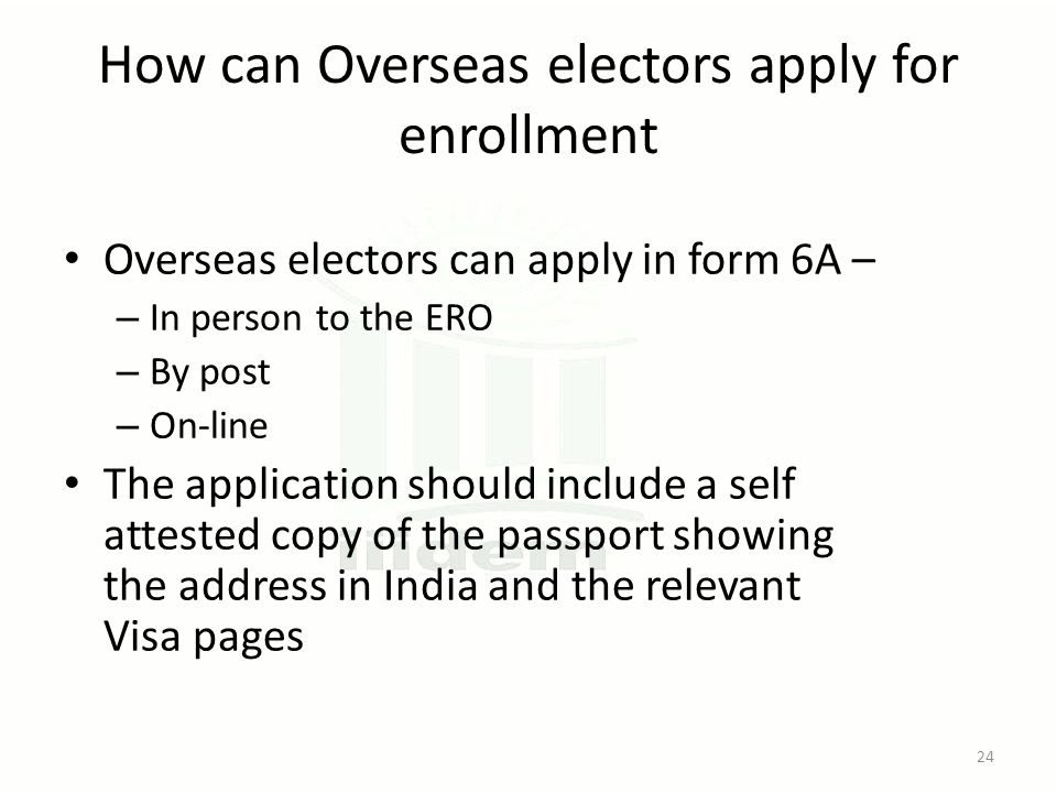 How can Overseas electors apply for enrollment Overseas electors can apply in form 6A – – In person to the ERO – By post – On-line The application sho