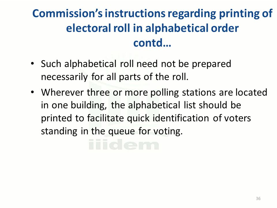 Commission's instructions regarding printing of electoral roll in alphabetical order contd… Such alphabetical roll need not be prepared necessarily for all parts of the roll.