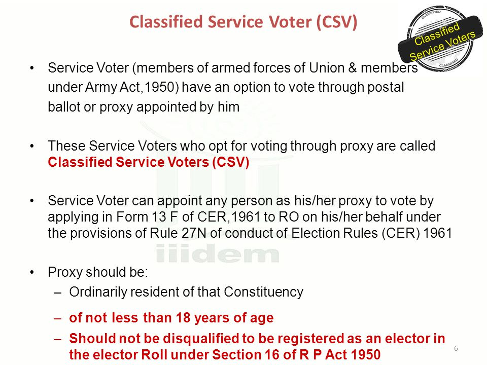 Classified Service Voter (CSV) Classified Service Voters Service Voter (members of armed forces of Union & members under Army Act,1950) have an option