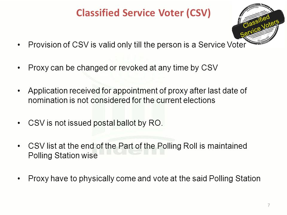 Classified Service Voter (CSV) Classified Service Voters Provision of CSV is valid only till the person is a Service Voter Proxy can be changed or rev