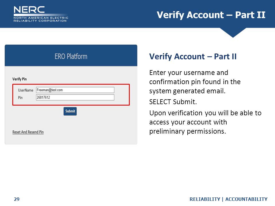 RELIABILITY | ACCOUNTABILITY29 Verify Account – Part II Enter your username and confirmation pin found in the system generated email.