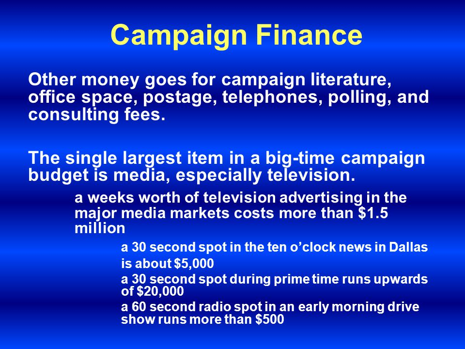 Campaign Finance Candidates need money to hire a campaign staff, cover overhead expenses, purchase advertising, and pay for travel. They hire: consult