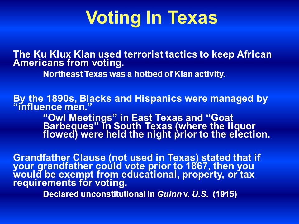 Voting In Texas After the Civil War Texas law permitted men of all races and ethnicities to vote if they met simple age, residency and citizenship req