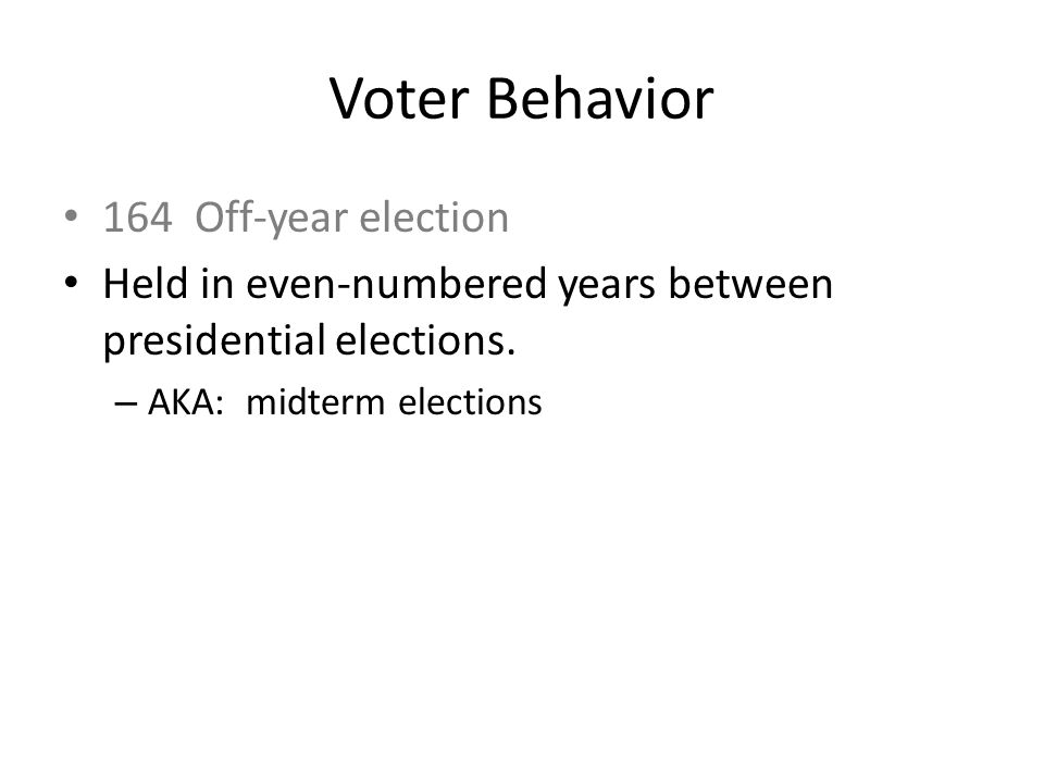 Voter Behavior 164 Off-year election Held in even-numbered years between presidential elections.