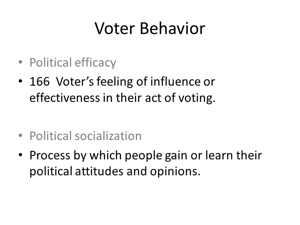 Political efficacy 166 Voter's feeling of influence or effectiveness in their act of voting.