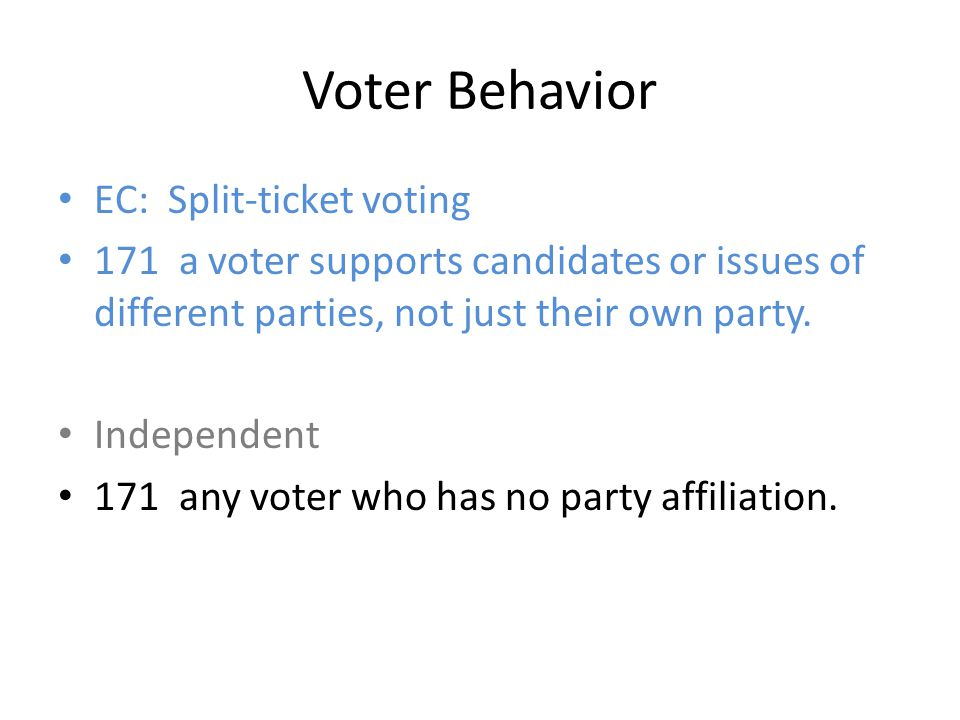 EC: Split-ticket voting 171 a voter supports candidates or issues of different parties, not just their own party.