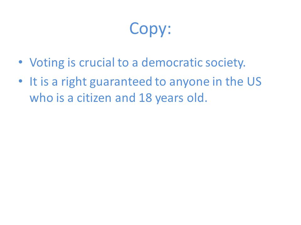 Copy: Voting is crucial to a democratic society.
