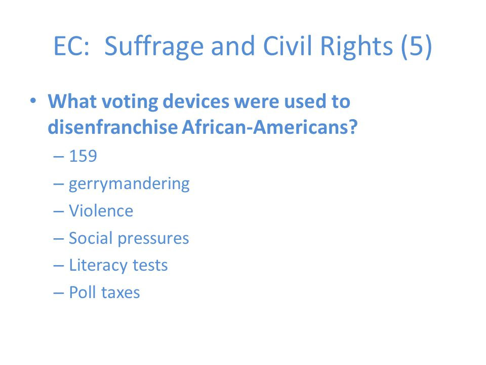 EC: Suffrage and Civil Rights (5) What voting devices were used to disenfranchise African-Americans.