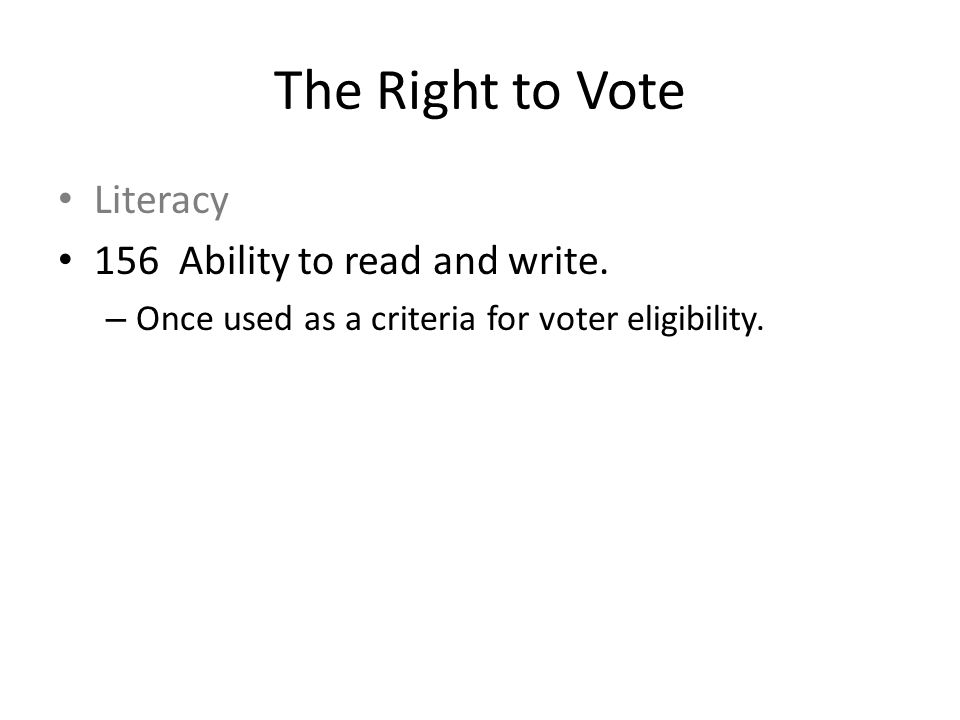 Literacy 156 Ability to read and write. – Once used as a criteria for voter eligibility.