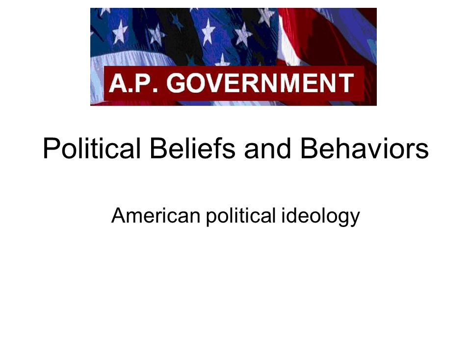 Political Beliefs and Behaviors American political ideology