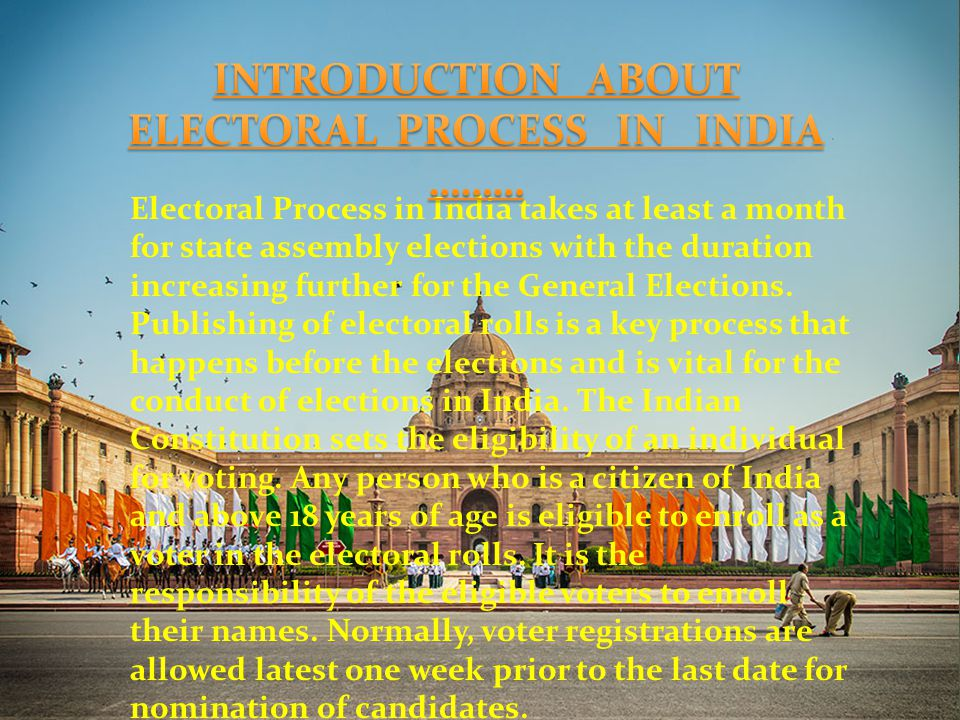 India is a constitutional democracy with a parliamentary system of government, and at the heart of the system is a commitment to hold regular, free and fair elections.