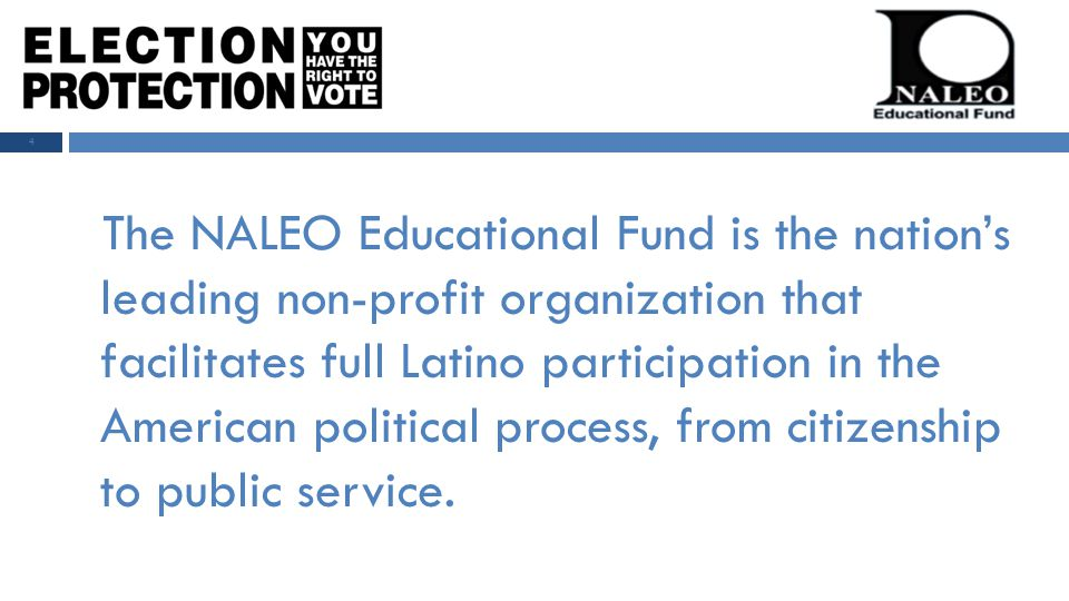 The NALEO Educational Fund is the nation's leading non-profit organization that facilitates full Latino participation in the American political process, from citizenship to public service.
