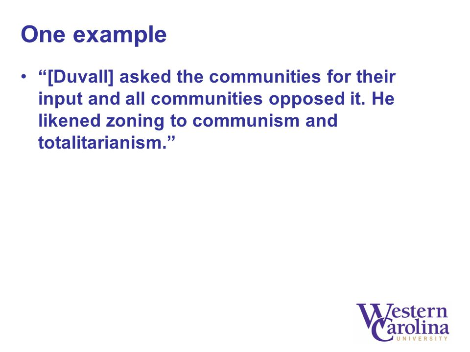 "One example ""[Duvall] asked the communities for their input and all communities opposed it. He likened zoning to communism and totalitarianism."""