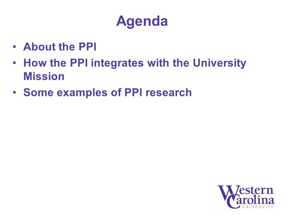 Agenda About the PPI How the PPI integrates with the University Mission Some examples of PPI research