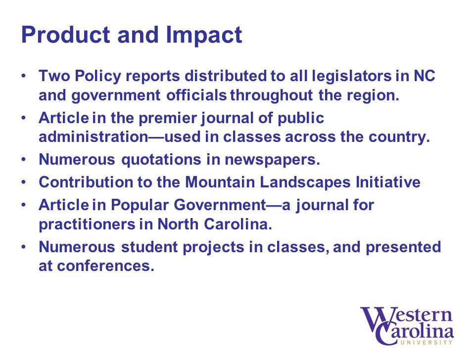 Product and Impact Two Policy reports distributed to all legislators in NC and government officials throughout the region. Article in the premier jour