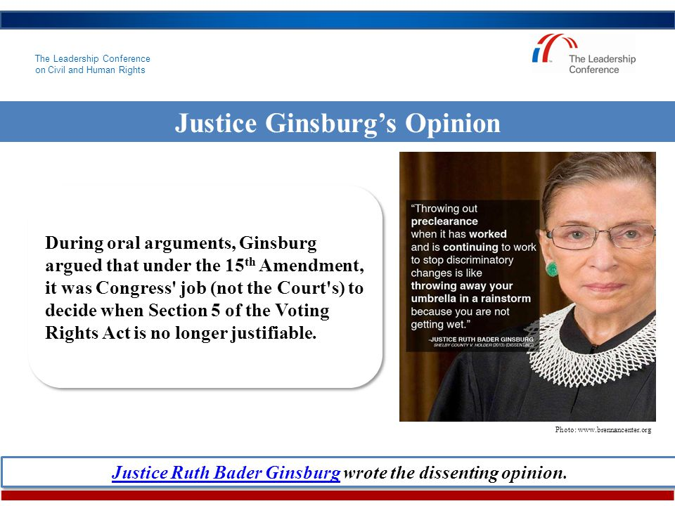 The Leadership Conference on Civil and Human Rights Justice Ginsburg's Opinion Justice Ruth Bader GinsburgJustice Ruth Bader Ginsburg wrote the dissenting opinion.